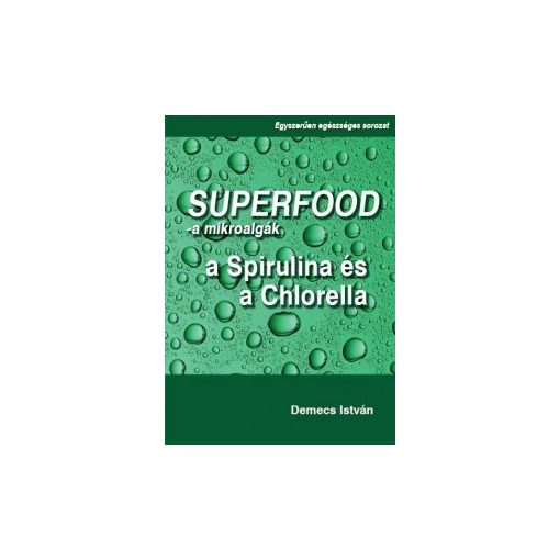 Demecs István: Szuperfood- a mikroalgák: a spirulina és a chlorella