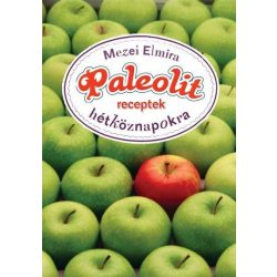 Mezei Elmira: Paleolit receptek hétköznapokra