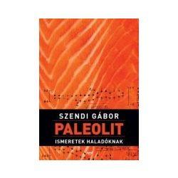 Szendi Gábor: Paleolit ismeretek haladóknak