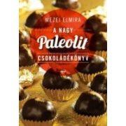 Mezei Elmira : A nagy paleolit csokoládékönyv