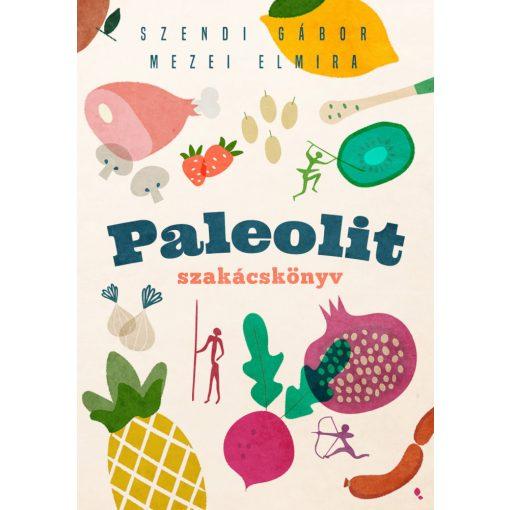 Szendi-Mezei: Paleolit szakácskönyv 2. kiadás