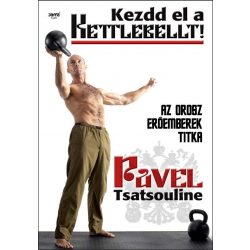 Pavel Tsatsouline: Kezdd el a Kettlebellt